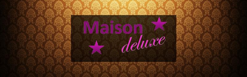 Maison Deluxe